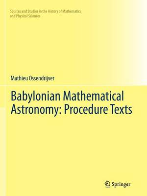 Babylonian Mathematical Astronomy: Procedure Texts - Sources and Studies in the History of Mathematics and Physical Sciences (Paperback)