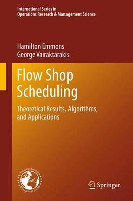 Flow Shop Scheduling: Theoretical Results, Algorithms, and Applications - International Series in Operations Research & Management Science 182 (Paperback)