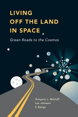 Living Off the Land in Space: Green Roads to the Cosmos (Paperback)