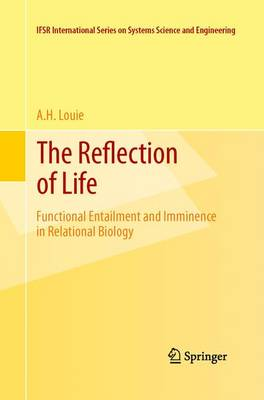The Reflection of Life: Functional Entailment and Imminence in Relational Biology - IFSR International Series in Systems Science and Systems Engineering 29 (Paperback)