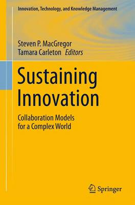 Sustaining Innovation: Collaboration Models for a Complex World - Innovation, Technology, and Knowledge Management (Paperback)