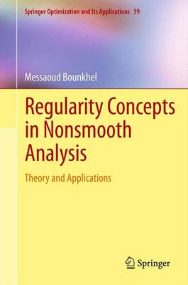 Regularity Concepts in Nonsmooth Analysis: Theory and Applications - Springer Optimization and Its Applications 59 (Paperback)
