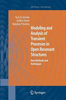Modeling and Analysis of Transient Processes in Open Resonant Structures: New Methods and Techniques - Springer Series in Optical Sciences 122 (Paperback)