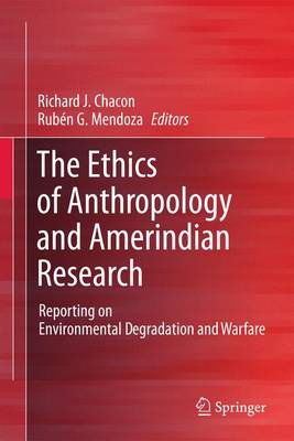The Ethics of Anthropology and Amerindian Research: Reporting on Environmental Degradation and Warfare (Paperback)