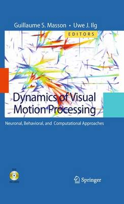 Dynamics of Visual Motion Processing: Neuronal, Behavioral, and Computational Approaches (Paperback)
