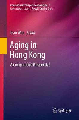 Aging in Hong Kong: A Comparative Perspective - International Perspectives on Aging 5 (Paperback)