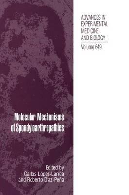 Molecular Mechanisms of Spondyloarthropathies - Advances in Experimental Medicine and Biology 649 (Paperback)