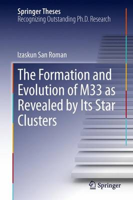 The Formation and Evolution of M33 as Revealed by Its Star Clusters - Springer Theses (Paperback)