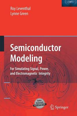 Semiconductor Modeling:: For Simulating Signal, Power, and Electromagnetic Integrity (Paperback)
