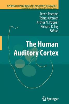 The Human Auditory Cortex - Springer Handbook of Auditory Research 43 (Paperback)