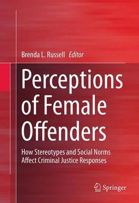 Perceptions of Female Offenders: How Stereotypes and Social Norms Affect Criminal Justice Responses (Paperback)