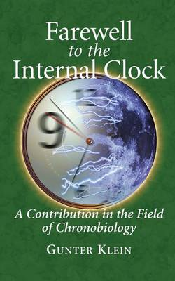 Farewell to the Internal Clock: A contribution in the field of chronobiology (Paperback)