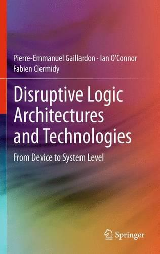 Disruptive Logic Architectures and Technologies: From Device to System Level (Paperback)
