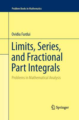 Limits, Series, and Fractional Part Integrals: Problems in Mathematical Analysis - Problem Books in Mathematics (Paperback)