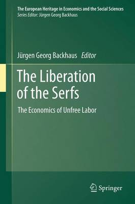 The Liberation of the Serfs: The Economics of Unfree Labor - The European Heritage in Economics and the Social Sciences 14 (Paperback)