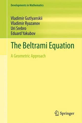 The Beltrami Equation: A Geometric Approach - Developments in Mathematics 26 (Paperback)