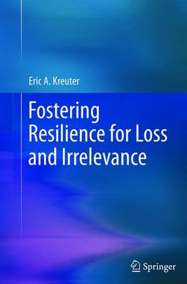 Fostering Resilience for Loss and Irrelevance (Paperback)