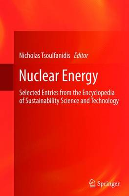 Nuclear Energy: Selected Entries from the Encyclopedia of Sustainability Science and Technology (Paperback)