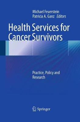 Health Services for Cancer Survivors: Practice, Policy and Research (Paperback)