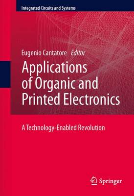 Applications of Organic and Printed Electronics: A Technology-Enabled Revolution - Integrated Circuits and Systems (Paperback)