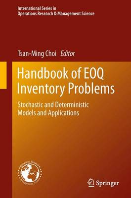 Handbook of EOQ Inventory Problems: Stochastic and Deterministic Models and Applications - International Series in Operations Research & Management Science 197 (Paperback)