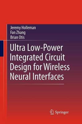 Ultra Low-Power Integrated Circuit Design for Wireless Neural Interfaces (Paperback)