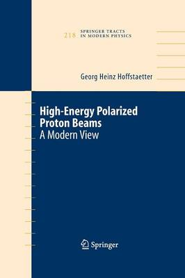 High Energy Polarized Proton Beams: A Modern View - Springer Tracts in Modern Physics 218 (Paperback)