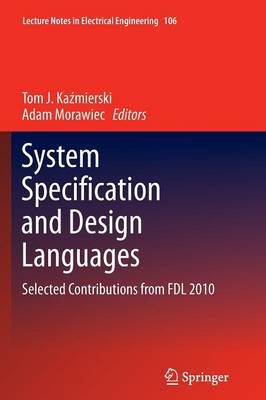 System Specification and Design Languages: Selected Contributions from FDL 2010 - Lecture Notes in Electrical Engineering 106 (Paperback)