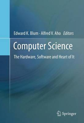Computer Science: The Hardware, Software and Heart of It (Paperback)