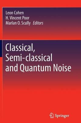 Classical, Semi-classical and Quantum Noise (Paperback)