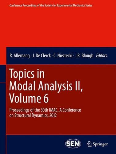 Topics in Modal Analysis II, Volume 6: Proceedings of the 30th IMAC, A Conference on Structural Dynamics, 2012 - Conference Proceedings of the Society for Experimental Mechanics Series (Paperback)