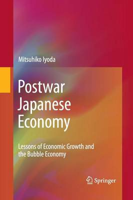Postwar Japanese Economy: Lessons of Economic Growth and the Bubble Economy (Paperback)