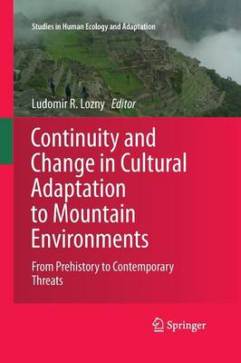 Continuity and Change in Cultural Adaptation to Mountain Environments: From Prehistory to Contemporary Threats - Studies in Human Ecology and Adaptation 7 (Paperback)