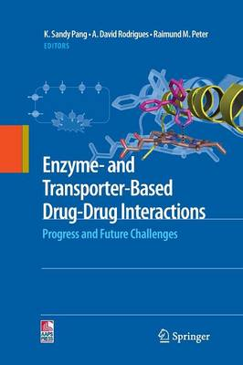 Enzyme- and Transporter-Based Drug-Drug Interactions: Progress and Future Challenges (Paperback)