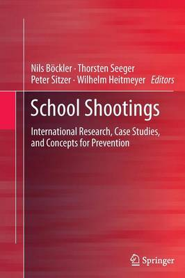 School Shootings: International Research, Case Studies, and Concepts for Prevention (Paperback)