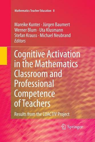 Cognitive Activation in the Mathematics Classroom and Professional Competence of Teachers: Results from the COACTIV Project - Mathematics Teacher Education 8 (Paperback)