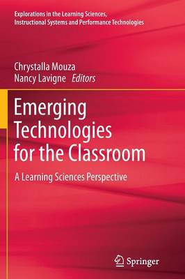 Emerging Technologies for the Classroom: A Learning Sciences Perspective - Explorations in the Learning Sciences, Instructional Systems and Performance Technologies (Paperback)