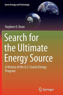 Search for the Ultimate Energy Source: A History of the U.S. Fusion Energy Program - Green Energy and Technology (Paperback)