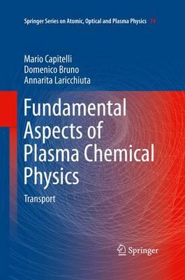 Fundamental Aspects of Plasma Chemical Physics: Transport - Springer Series on Atomic, Optical, and Plasma Physics 74 (Paperback)