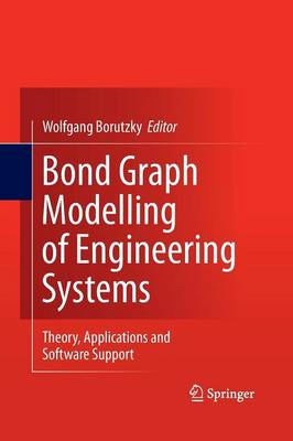 Bond Graph Modelling of Engineering Systems: Theory, Applications and Software Support (Paperback)