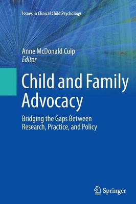 Child and Family Advocacy: Bridging the Gaps Between Research, Practice, and Policy - Issues in Clinical Child Psychology (Paperback)