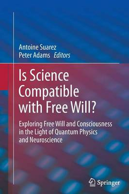 Is Science Compatible with Free Will?: Exploring Free Will and Consciousness in the Light of Quantum Physics and Neuroscience (Paperback)