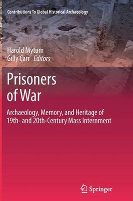 Prisoners of War: Archaeology, Memory, and Heritage of 19th- and 20th-Century Mass Internment - Contributions To Global Historical Archaeology (Paperback)