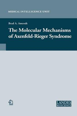 The Molecular Mechanisms of Axenfeld-Rieger Syndrome - Medical Intelligence Unit (Paperback)