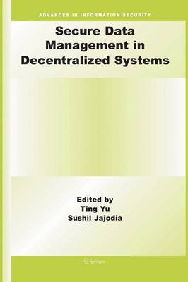 Secure Data Management in Decentralized Systems - Advances in Information Security 33 (Paperback)