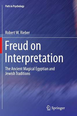 Freud on Interpretation: The Ancient Magical Egyptian and Jewish Traditions - Path in Psychology (Paperback)