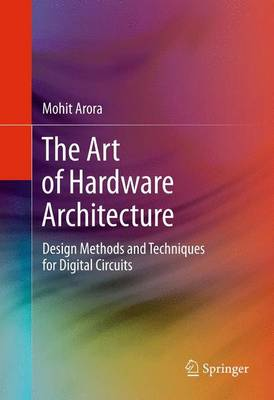 The Art of Hardware Architecture: Design Methods and Techniques for Digital Circuits (Paperback)