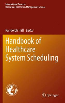 Handbook of Healthcare System Scheduling - International Series in Operations Research & Management Science 168 (Paperback)