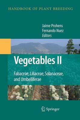 Vegetables II: Fabaceae, Liliaceae, Solanaceae, and Umbelliferae - Handbook of Plant Breeding 2 (Paperback)