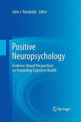 Positive Neuropsychology: Evidence-Based Perspectives on Promoting Cognitive Health (Paperback)